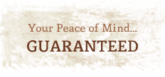 Your Peace of Mind… Guaranteed!